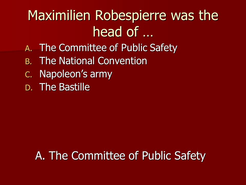 Maximilien Robespierre was the head of …