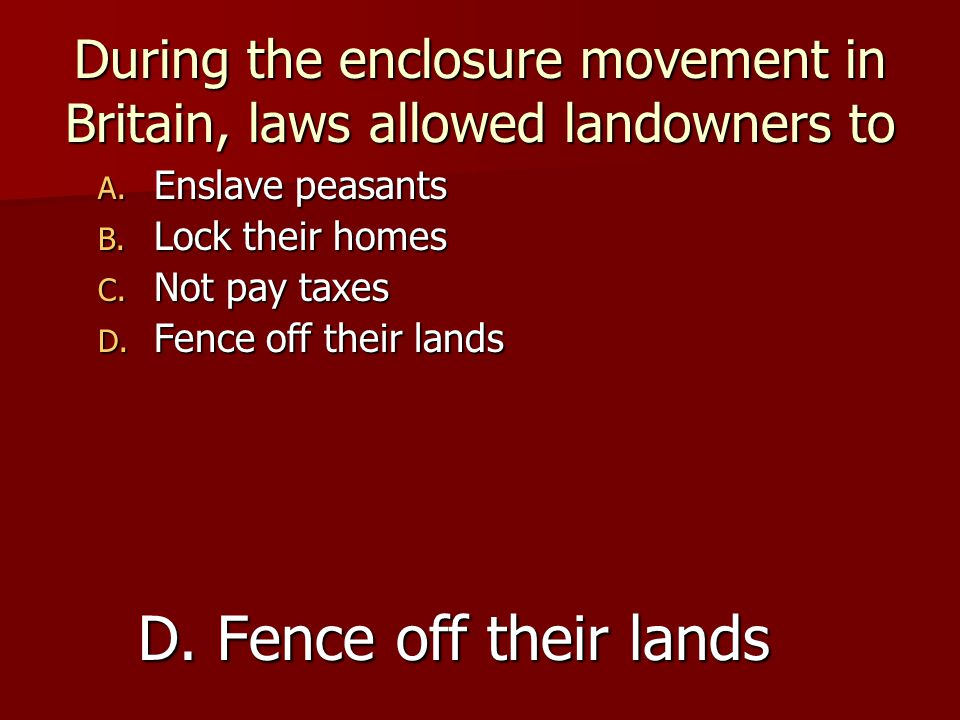 During the enclosure movement in Britain, laws allowed landowners to