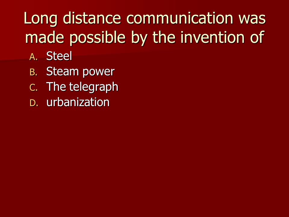 Long distance communication was made possible by the invention of