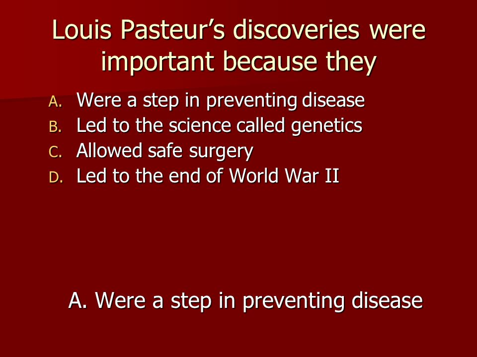 Louis Pasteur's discoveries were important because they