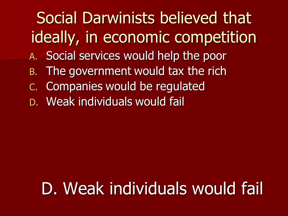 Social Darwinists believed that ideally, in economic competition