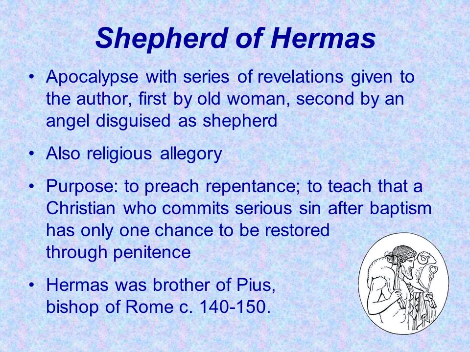 Shepherd of Hermas Apocalypse with series of revelations given to the author, first by old woman, second by an angel disguised as shepherd.