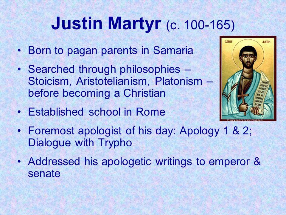 Justin Martyr (c. 100-165) Born to pagan parents in Samaria
