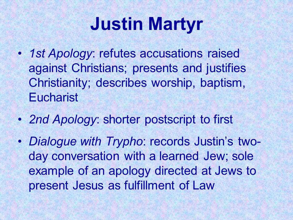 Justin Martyr 1st Apology: refutes accusations raised against Christians; presents and justifies Christianity; describes worship, baptism, Eucharist.