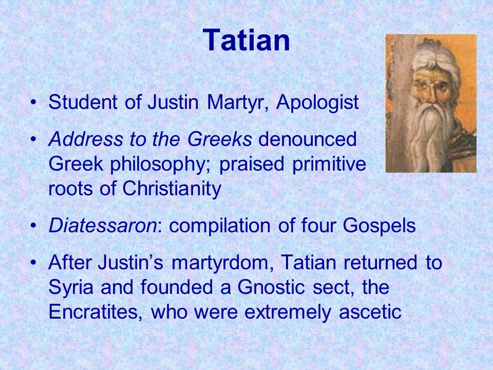 Tatian Student of Justin Martyr, Apologist