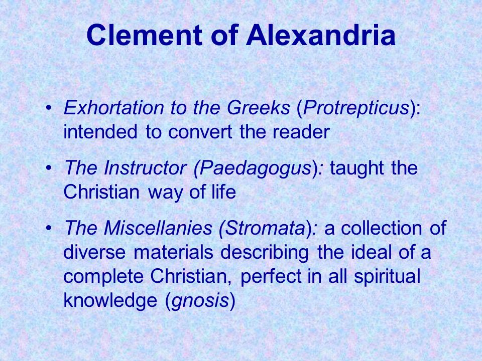 Clement of Alexandria Exhortation to the Greeks (Protrepticus): intended to convert the reader.