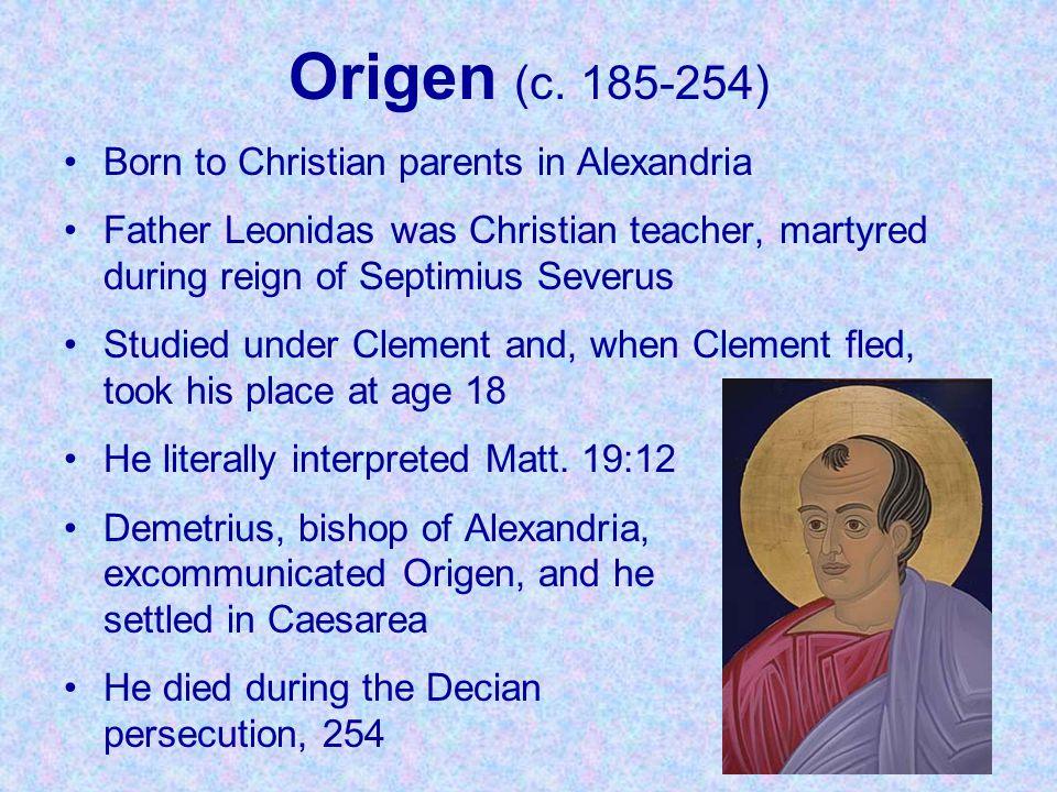 Origen (c. 185-254) Born to Christian parents in Alexandria