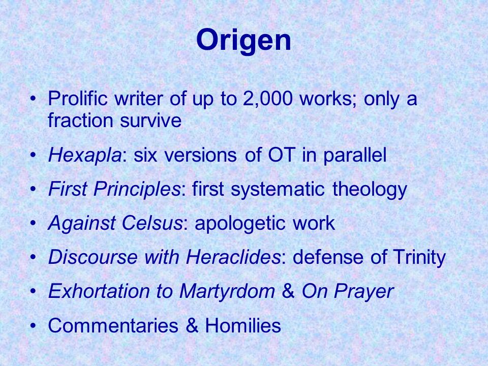 Origen Prolific writer of up to 2,000 works; only a fraction survive