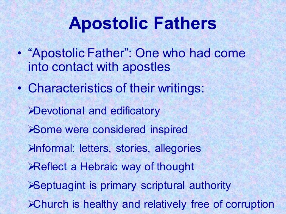 Apostolic Fathers Apostolic Father : One who had come into contact with apostles. Characteristics of their writings: