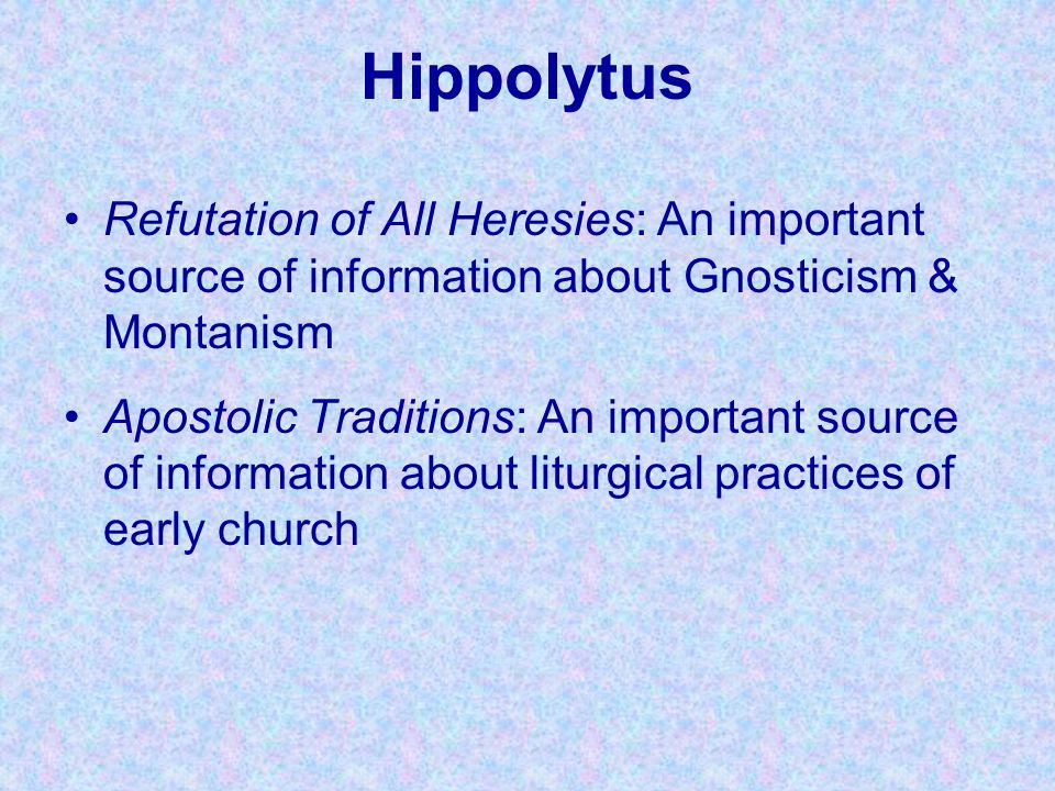 Hippolytus Refutation of All Heresies: An important source of information about Gnosticism & Montanism.