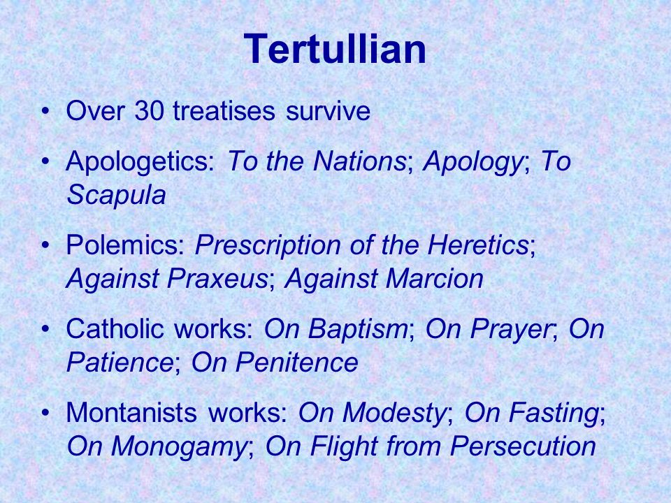 tertullians the prescription against heretics Tertullian (ca 150-225), classified as one of the early church fathers, was a notable early christian apologist he was born in the city of carthage in north africa he was born in the city of carthage in north africa.
