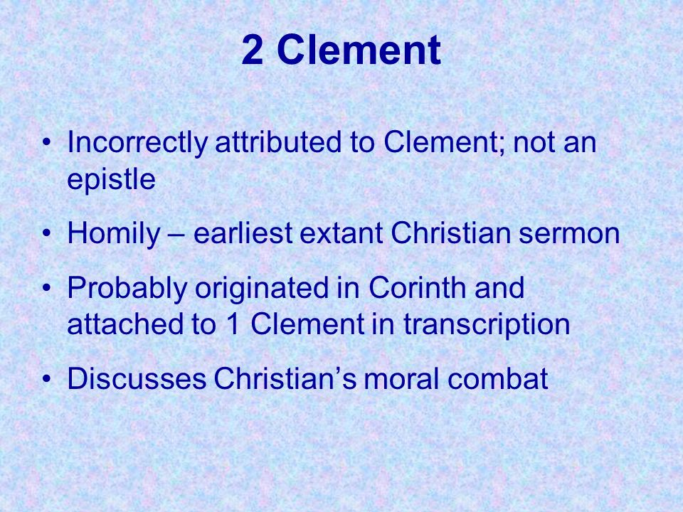 2 Clement Incorrectly attributed to Clement; not an epistle