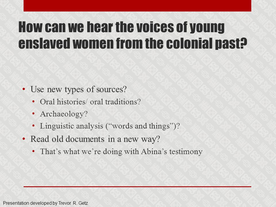How can we hear the voices of young enslaved women from the colonial past