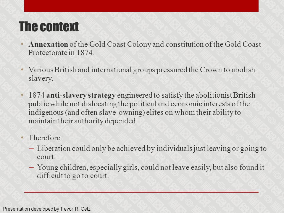 The context Annexation of the Gold Coast Colony and constitution of the Gold Coast Protectorate in 1874.