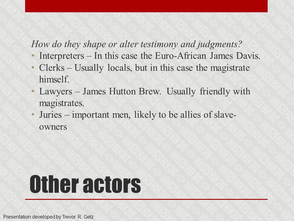 Other actors How do they shape or alter testimony and judgments