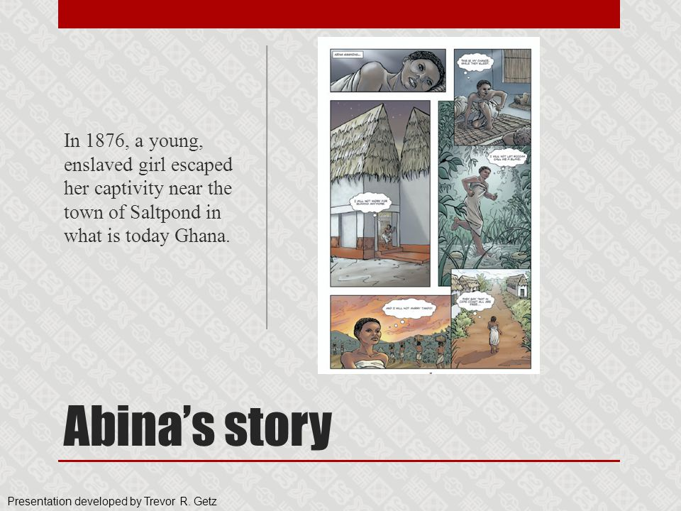 In 1876, a young, enslaved girl escaped her captivity near the town of Saltpond in what is today Ghana.