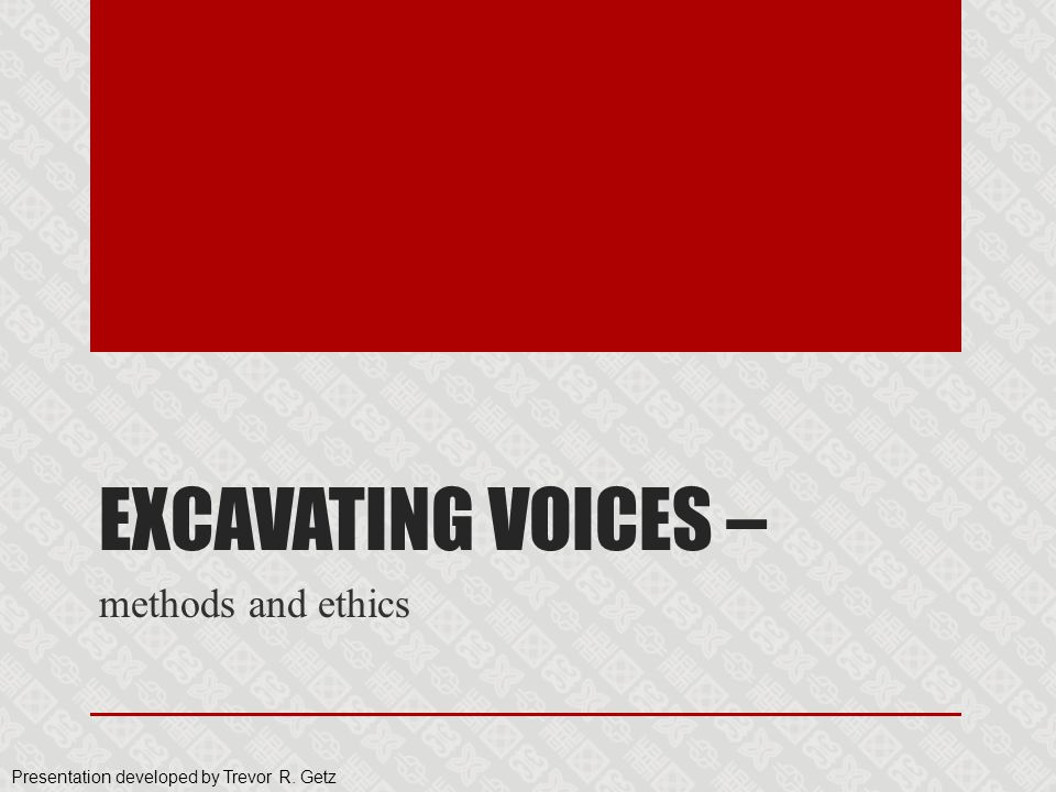 Excavating voices – methods and ethics