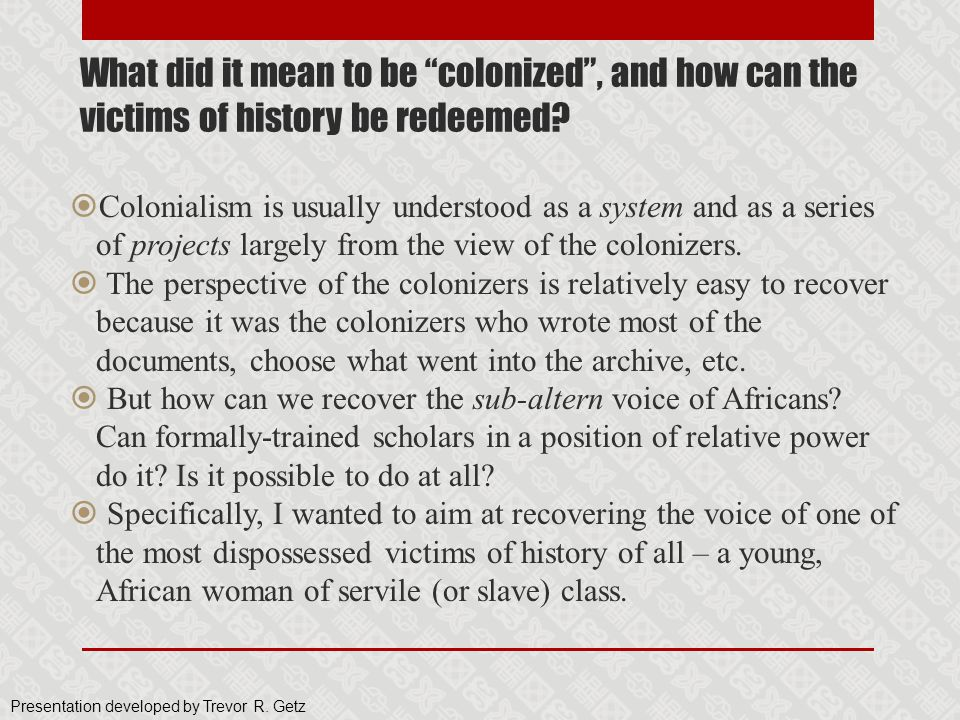 What did it mean to be colonized , and how can the victims of history be redeemed