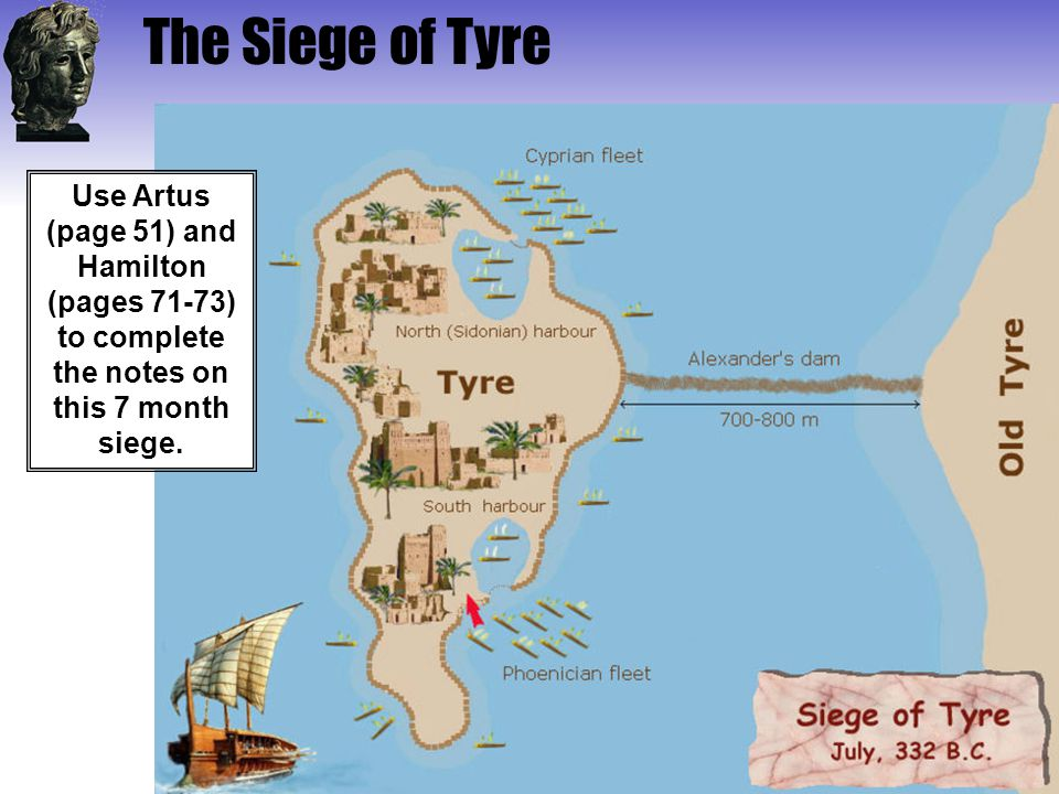 The Siege of Tyre Use Artus (page 51) and Hamilton (pages 71-73) to complete the notes on this 7 month siege.