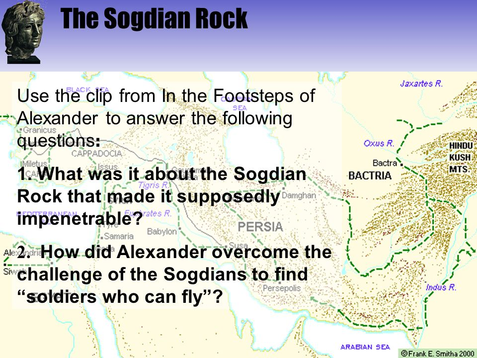 The Sogdian Rock Use the clip from In the Footsteps of Alexander to answer the following questions: