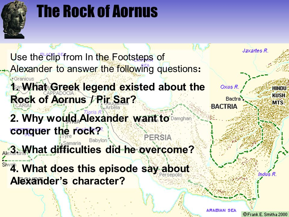 The Rock of Aornus Use the clip from In the Footsteps of Alexander to answer the following questions: