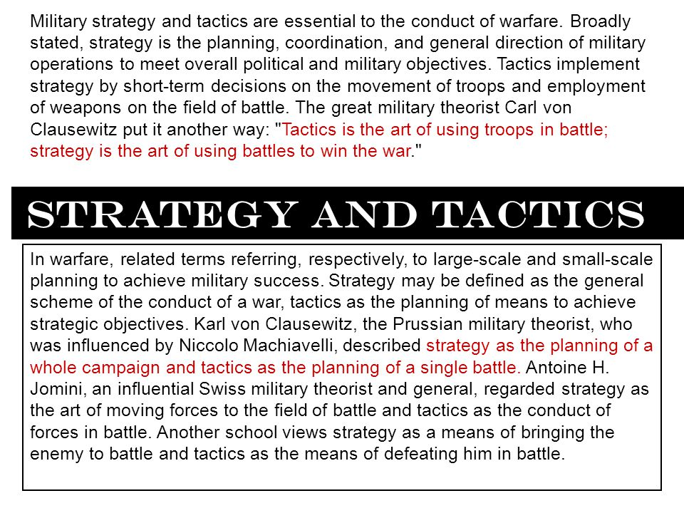 Military strategy and tactics are essential to the conduct of warfare