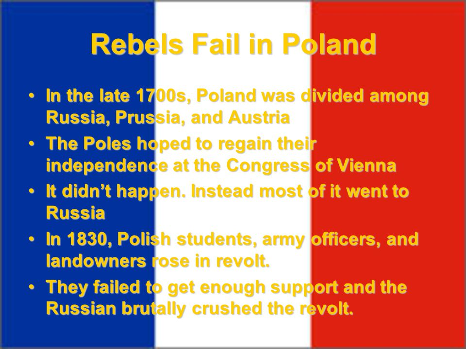 Rebels Fail in Poland In the late 1700s, Poland was divided among Russia, Prussia, and Austria.