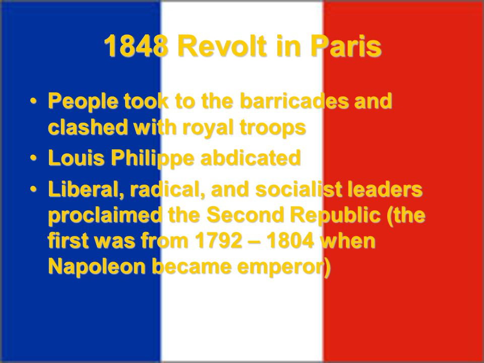 1848 Revolt in Paris People took to the barricades and clashed with royal troops. Louis Philippe abdicated.