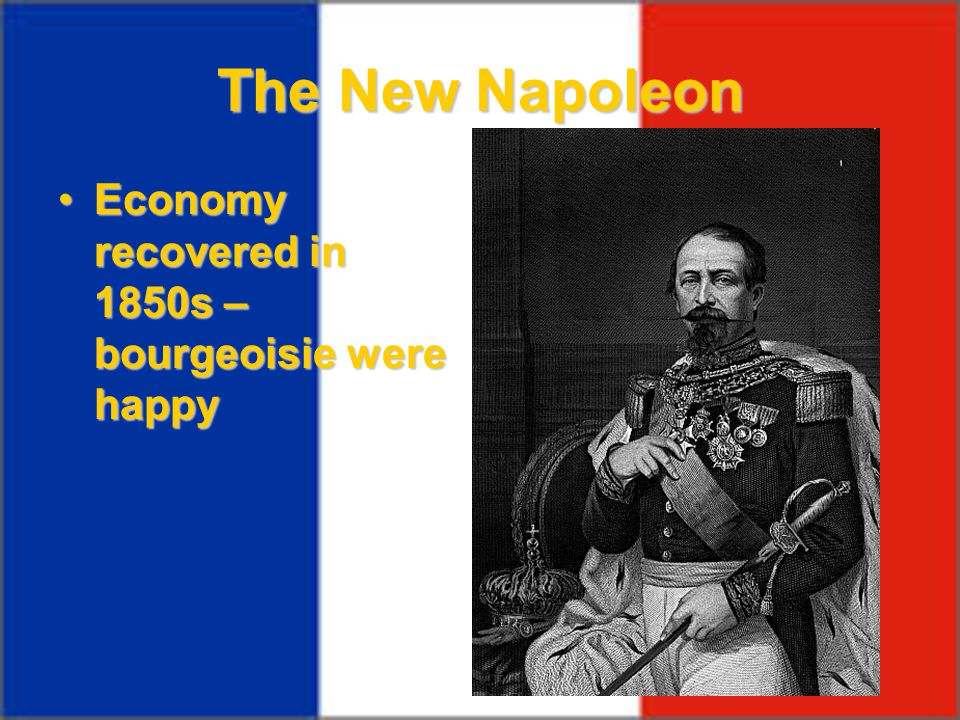 The New Napoleon Economy recovered in 1850s – bourgeoisie were happy