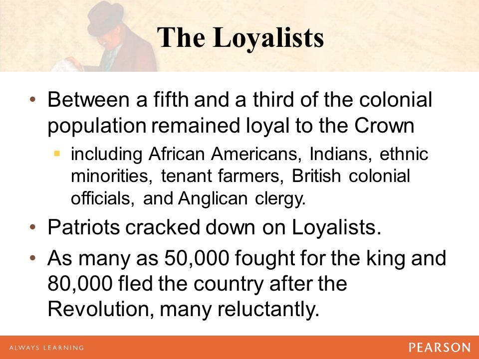 The Loyalists Between a fifth and a third of the colonial population remained loyal to the Crown.