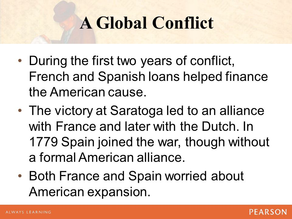 A Global Conflict During the first two years of conflict, French and Spanish loans helped finance the American cause.