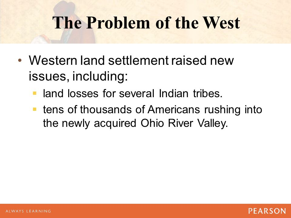 The Problem of the West Western land settlement raised new issues, including: land losses for several Indian tribes.