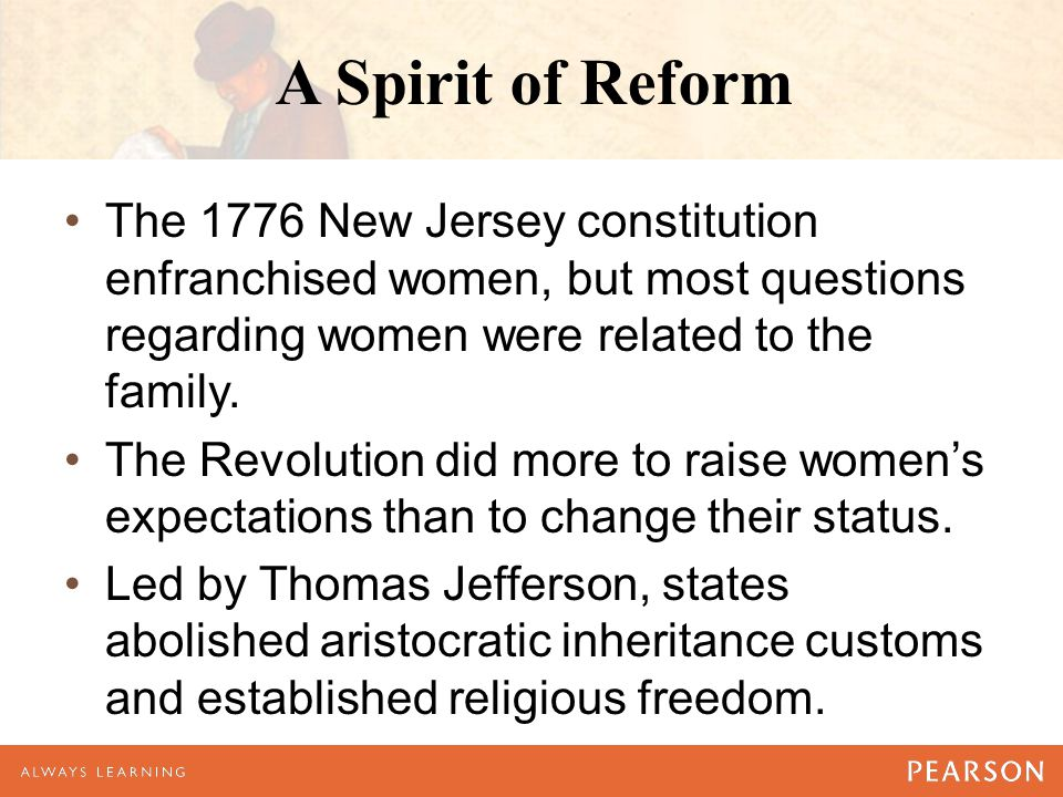 A Spirit of Reform The 1776 New Jersey constitution enfranchised women, but most questions regarding women were related to the family.