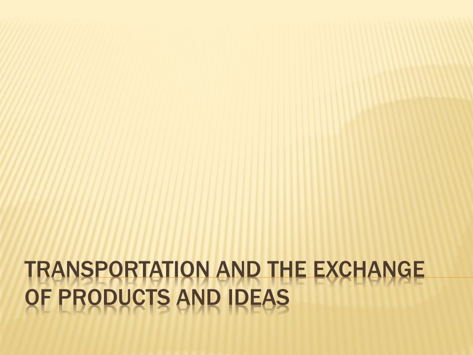 Transportation and the Exchange of Products and Ideas