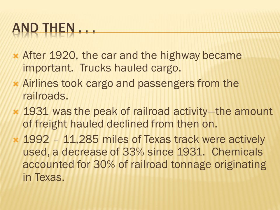 And then . . . After 1920, the car and the highway became important. Trucks hauled cargo. Airlines took cargo and passengers from the railroads.