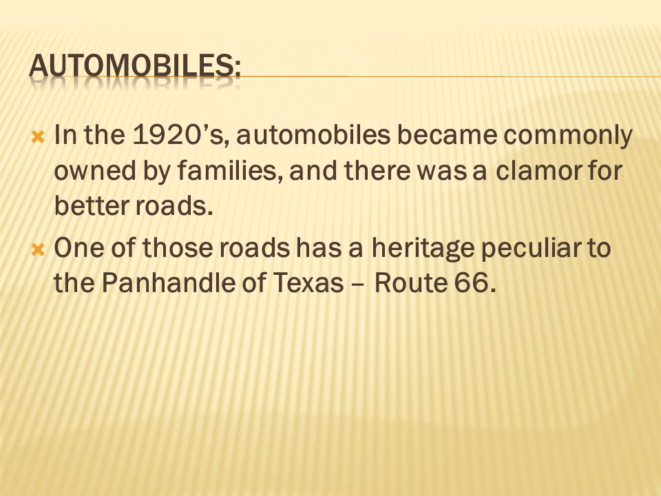 Automobiles: In the 1920's, automobiles became commonly owned by families, and there was a clamor for better roads.