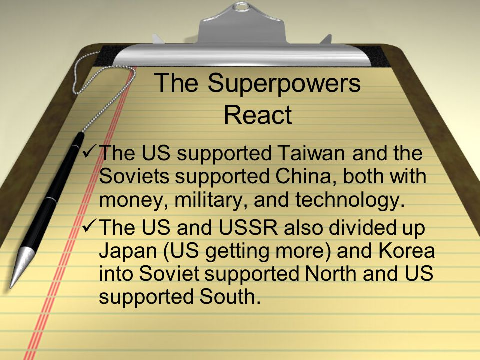 The Superpowers React The US supported Taiwan and the Soviets supported China, both with money, military, and technology.