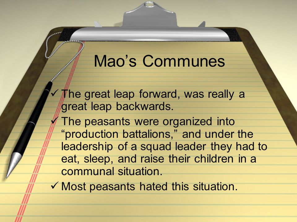 Mao's Communes The great leap forward, was really a great leap backwards.