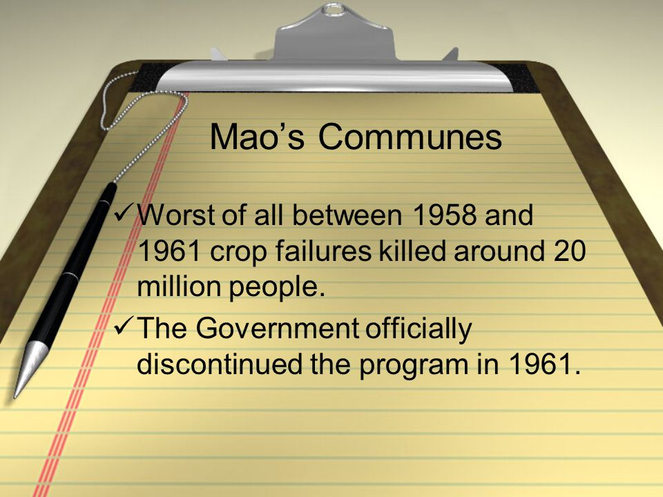 Mao's Communes Worst of all between 1958 and 1961 crop failures killed around 20 million people.