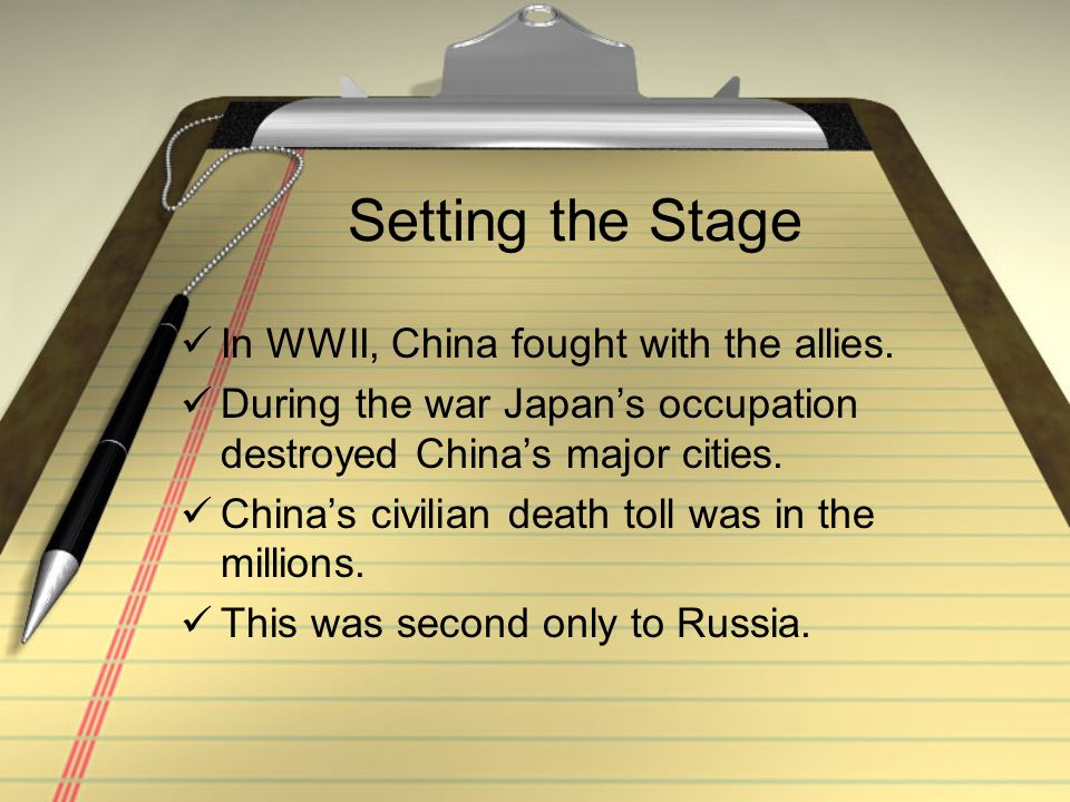 Setting the Stage In WWII, China fought with the allies.
