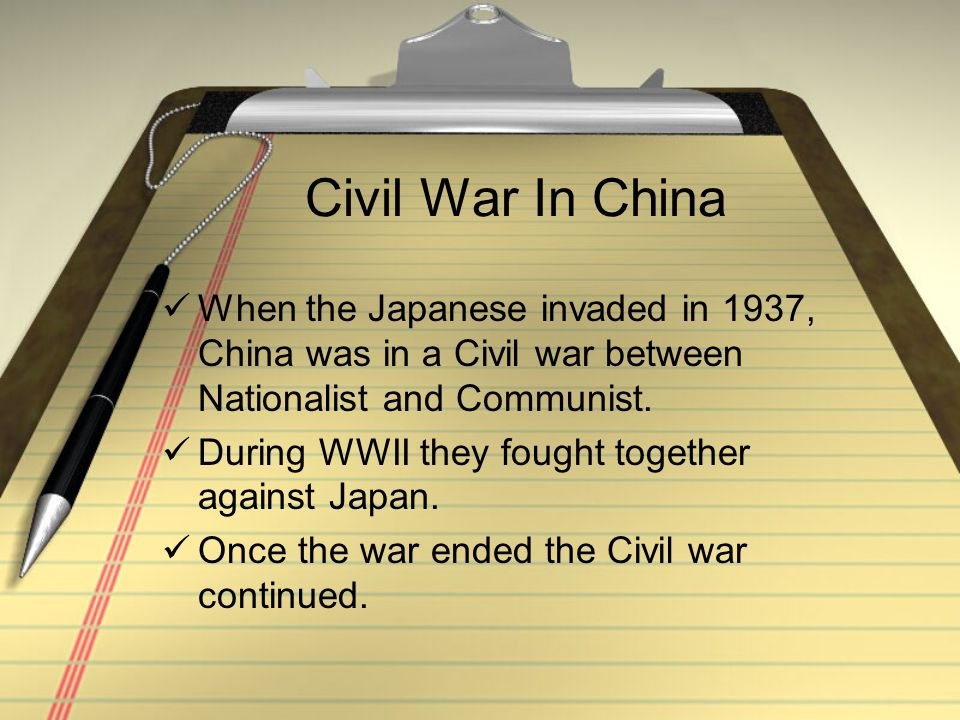 Civil War In China When the Japanese invaded in 1937, China was in a Civil war between Nationalist and Communist.