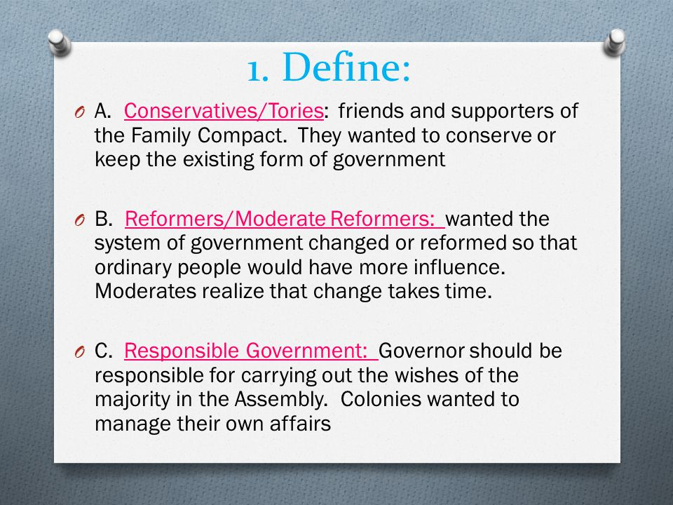 1. Define: A. Conservatives/Tories: friends and supporters of the Family Compact. They wanted to conserve or keep the existing form of government.