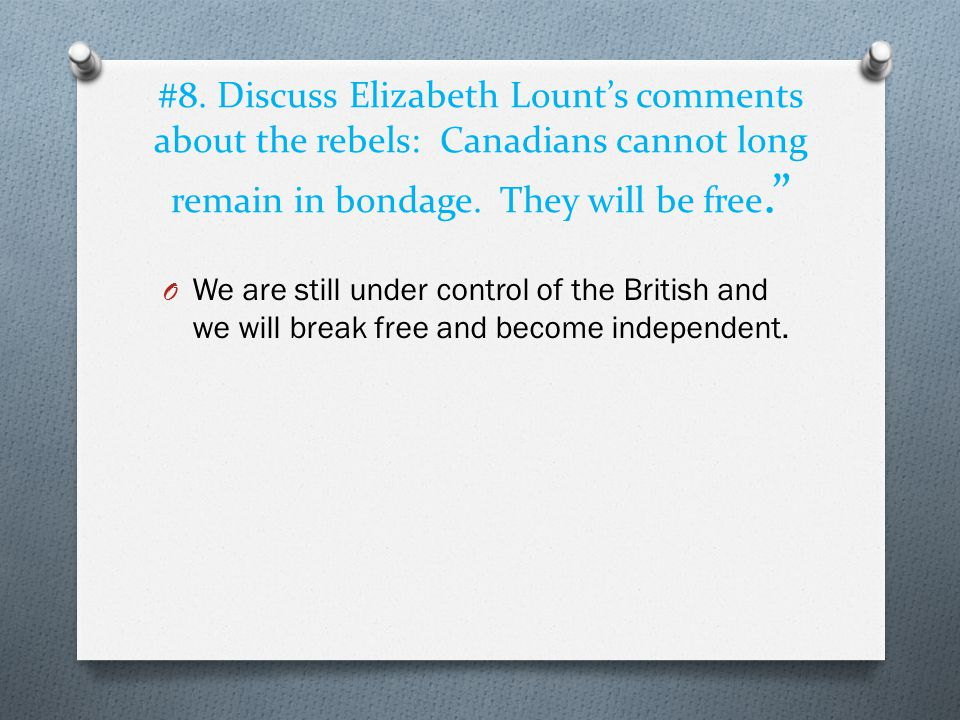#8. Discuss Elizabeth Lount's comments about the rebels: Canadians cannot long remain in bondage. They will be free.