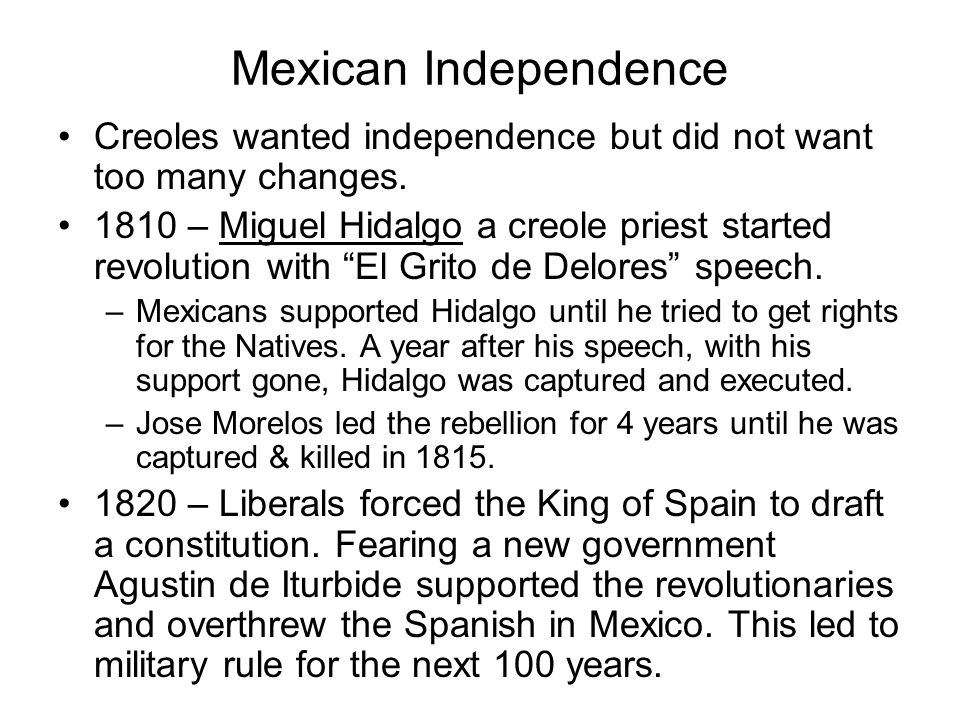 Mexican Independence Creoles wanted independence but did not want too many changes.
