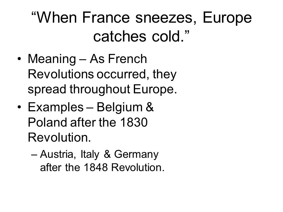 When France sneezes, Europe catches cold.
