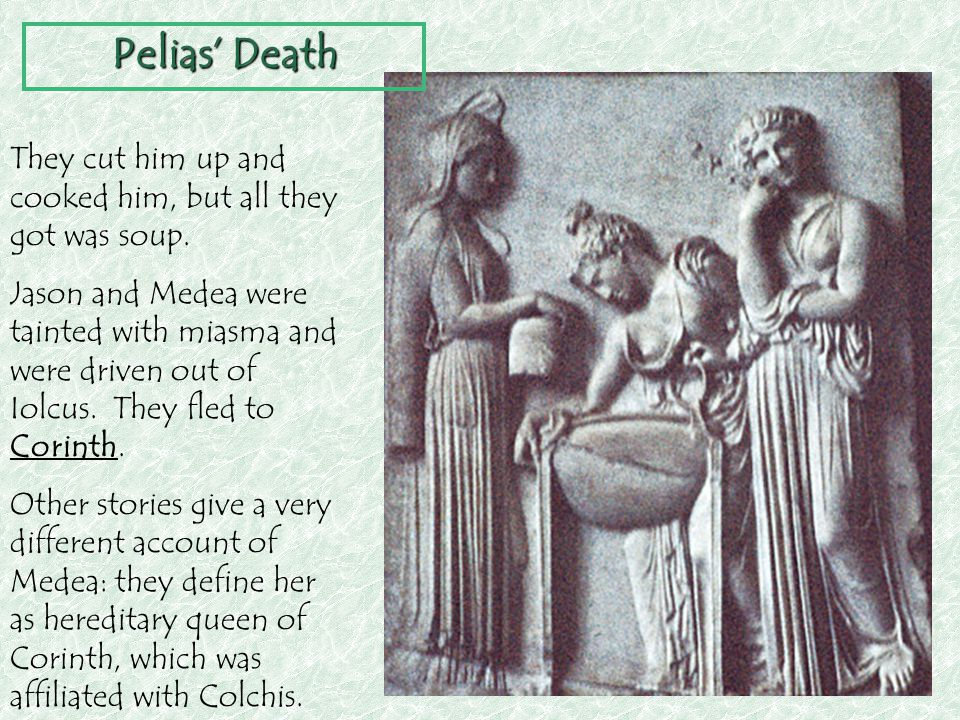 Pelias' Death They cut him up and cooked him, but all they got was soup.