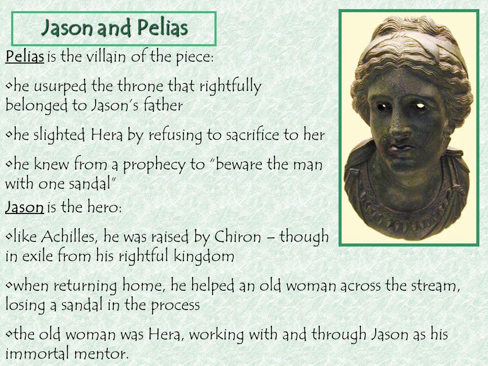 Jason and Pelias Pelias is the villain of the piece: