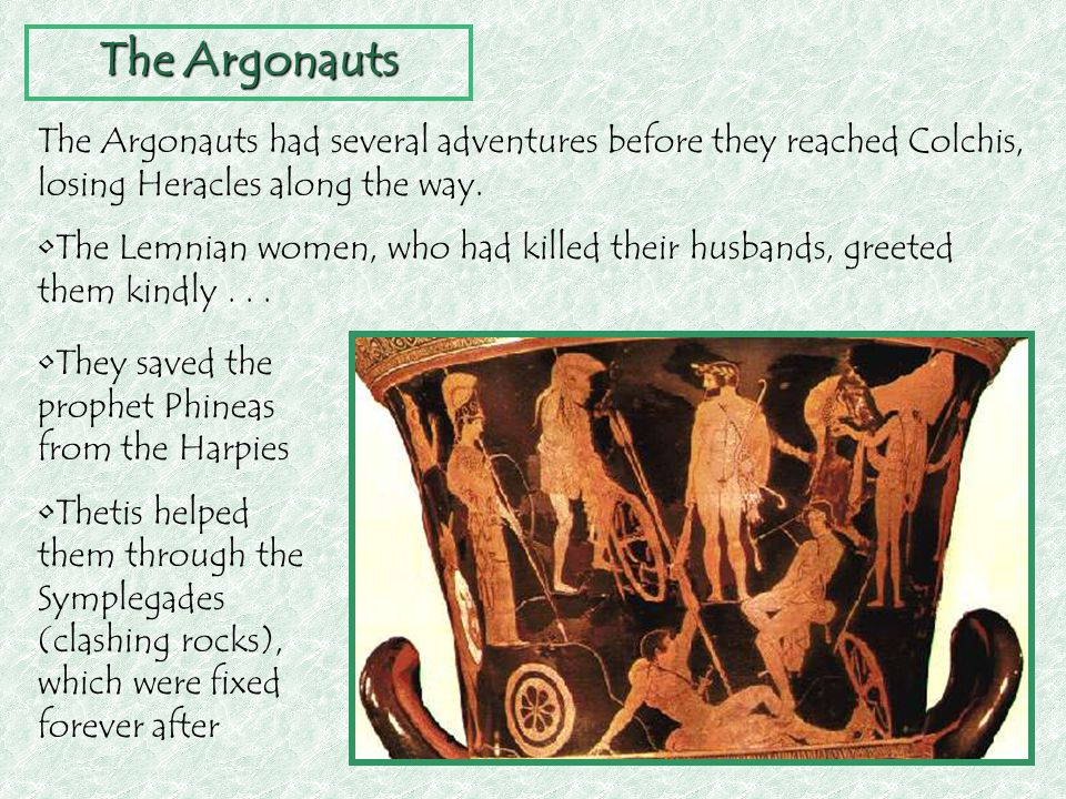 The Argonauts The Argonauts had several adventures before they reached Colchis, losing Heracles along the way.