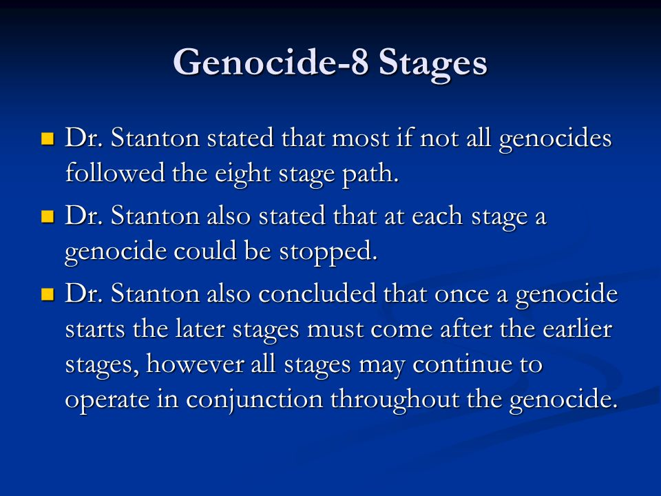 Genocide-8 Stages Dr. Stanton stated that most if not all genocides followed the eight stage path.