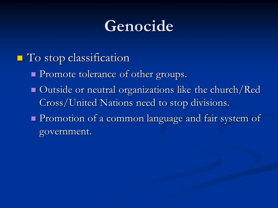 Genocide To stop classification Promote tolerance of other groups.
